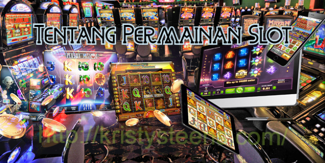 Tentang Permainan Slot