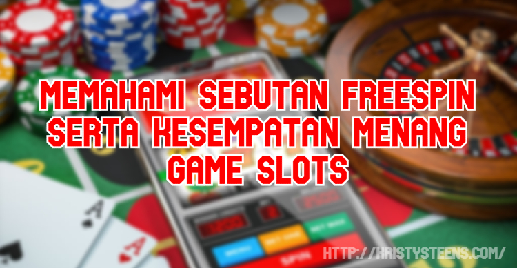 Memahami Sebutan FREESPIN Serta Kesempatan MENANG Game SLOTS
