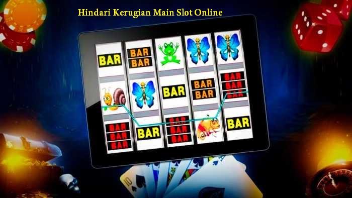 Hindari Kerugian Main Slot Online