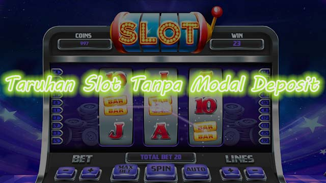 Taruhan Slot Tanpa Modal Deposit